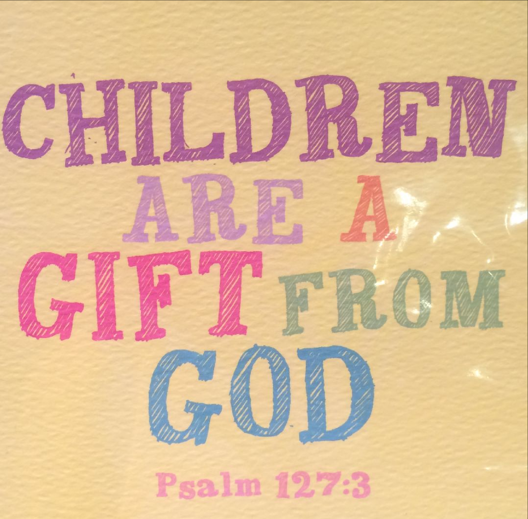children a gift from god religion essay My faith goes before me in all that i do, and it gives a purpose to my life  this is  a value that we hope to instill in our children as well  i believe that god has  given me the gift of telling others about him some call this the gift of evangelism   we debate the complex issues of life as well as the trivial.