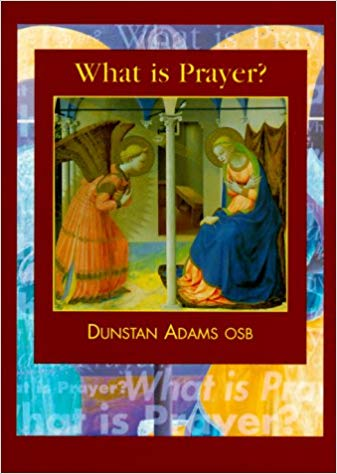 What is Prayer? by Dunstan Adams OSB