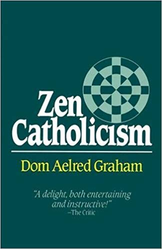 Zen Catholicism by Aelred Graham OSB